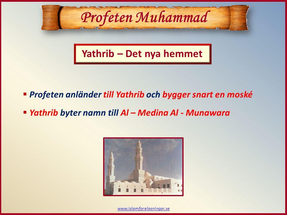 www.islamforelasningar.se Profeten Muhammad  Profeten anländer till Yathrib och bygger snart en moské  Yathrib byter namn till Al – Medina Al - Muna