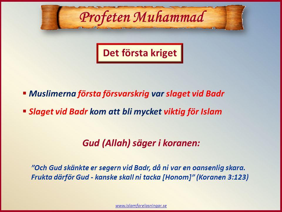 www.islamforelasningar.se Det första kriget Profeten Muhammad  Muslimerna första försvarskrig var slaget vid Badr  Slaget vid Badr kom att bli mycke