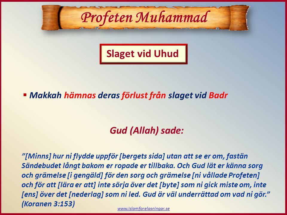 """Slaget vid Uhud Profeten Muhammad  Makkah hämnas deras förlust från slaget vid Badr """"[Minns] hur ni flydde uppför [bergets sida] utan att se er om, f"""