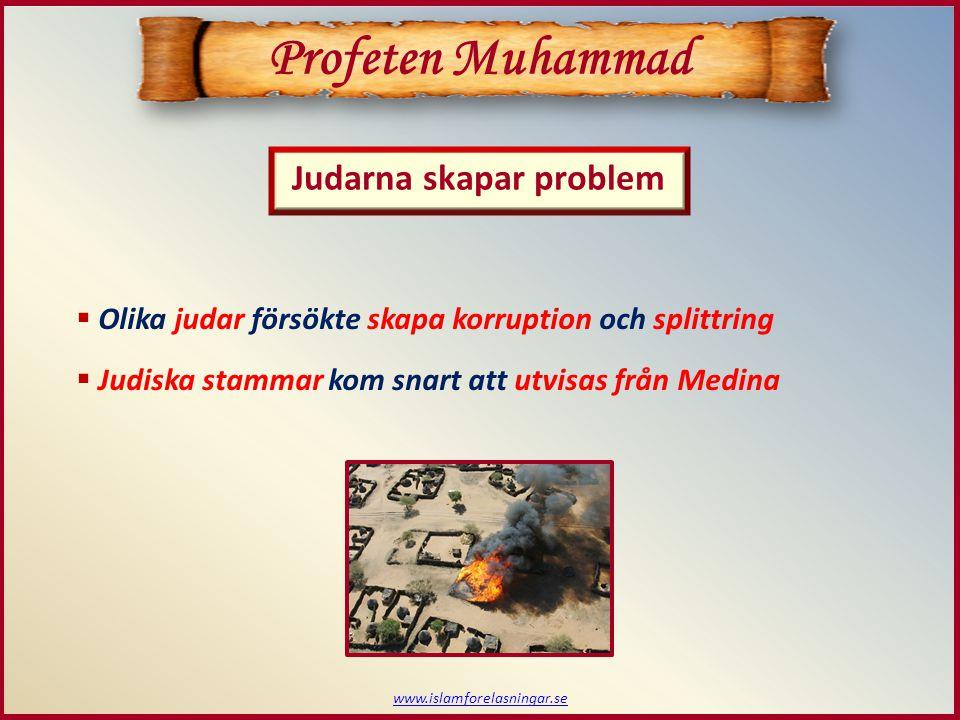 www.islamforelasningar.se Judarna skapar problem Profeten Muhammad  Olika judar försökte skapa korruption och splittring  Judiska stammar kom snart