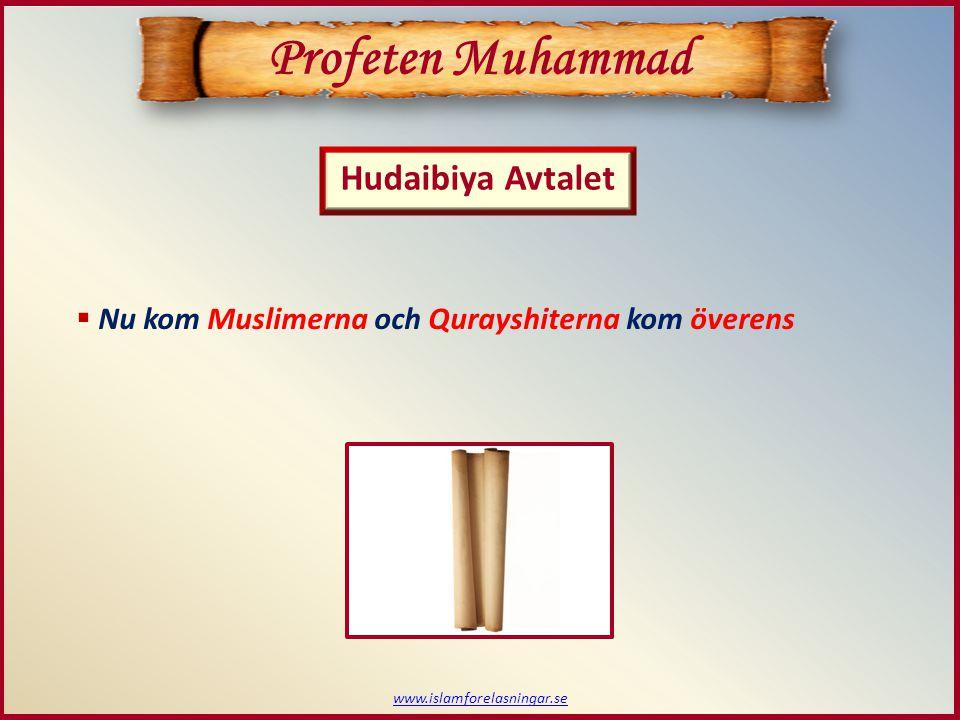 www.islamforelasningar.se Hudaibiya Avtalet Profeten Muhammad  Nu kom Muslimerna och Qurayshiterna kom överens