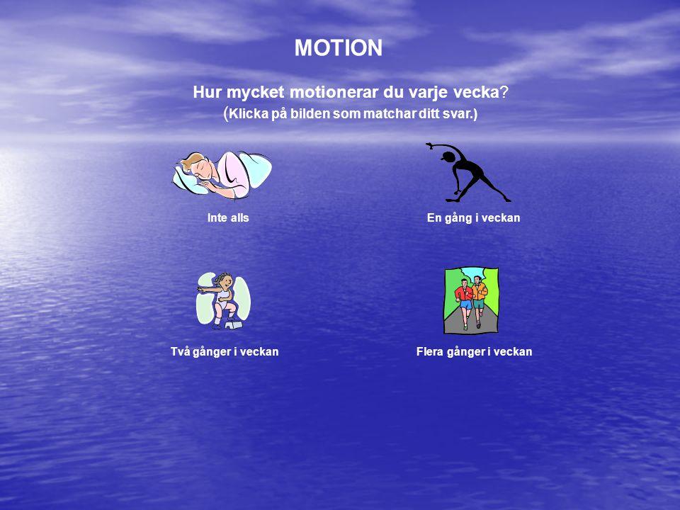 Hur mycket motionerar du varje vecka? ( Klicka på bilden som matchar ditt svar.) MOTION Inte allsEn gång i veckan Två gånger i veckanFlera gånger i ve