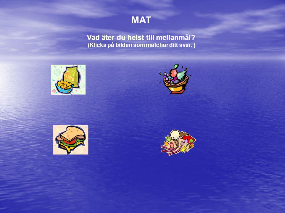 Vad äter du helst till mellanmål? (Klicka på bilden som matchar ditt svar. ) MAT