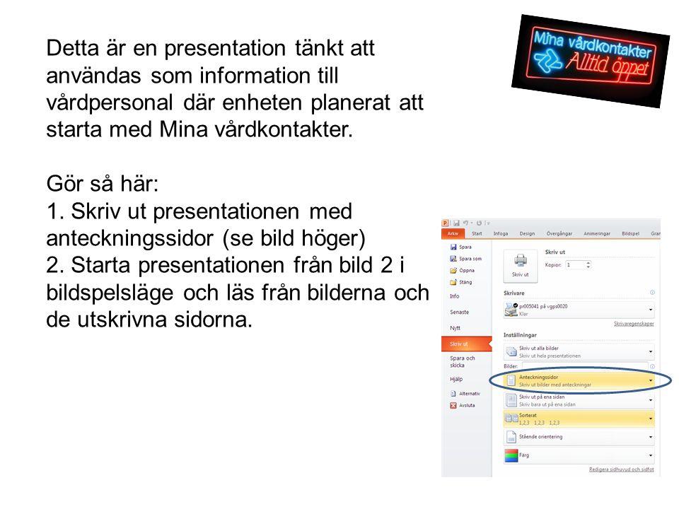 Detta är en presentation tänkt att användas som information till vårdpersonal där enheten planerat att starta med Mina vårdkontakter. Gör så här: 1. S