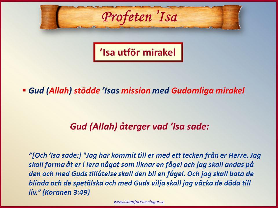 www.islamforelasningar.se 'Isa utför mirakel Profeten 'Isa  Gud (Allah) stödde 'Isas mission med Gudomliga mirakel Gud (Allah) återger vad 'Isa sade: [Och 'Isa sade:] Jag har kommit till er med ett tecken från er Herre.