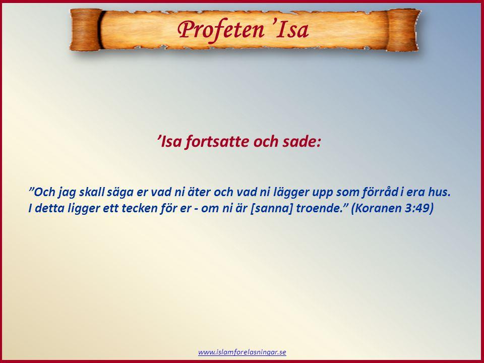www.islamforelasningar.se Profeten 'Isa Och jag skall säga er vad ni äter och vad ni lägger upp som förråd i era hus.