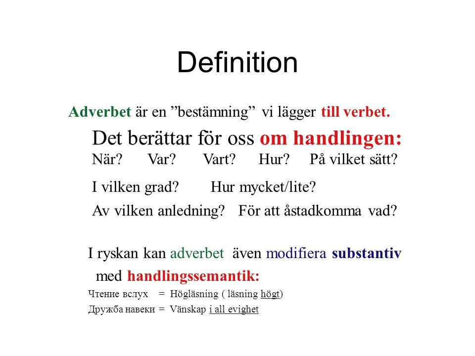 Definition Adverbet är en bestämning vi lägger till verbet.