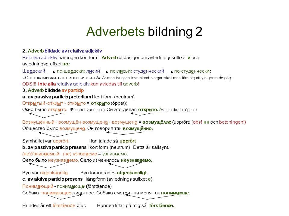 Adverbets bildning 2 2.Adverb bildade av relativa adjektiv Relativa adjektiv har ingen kort form.