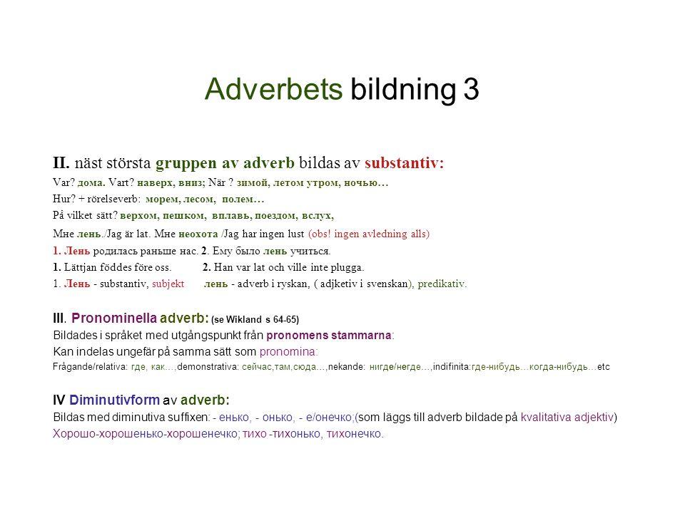 Adverbets bildning 3 II.näst största gruppen av adverb bildas av substantiv: Var.