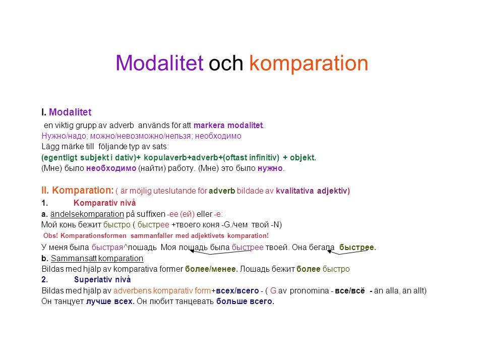 Modalitet och komparation I.Modalitet en viktig grupp av adverb används för att markera modalitet.