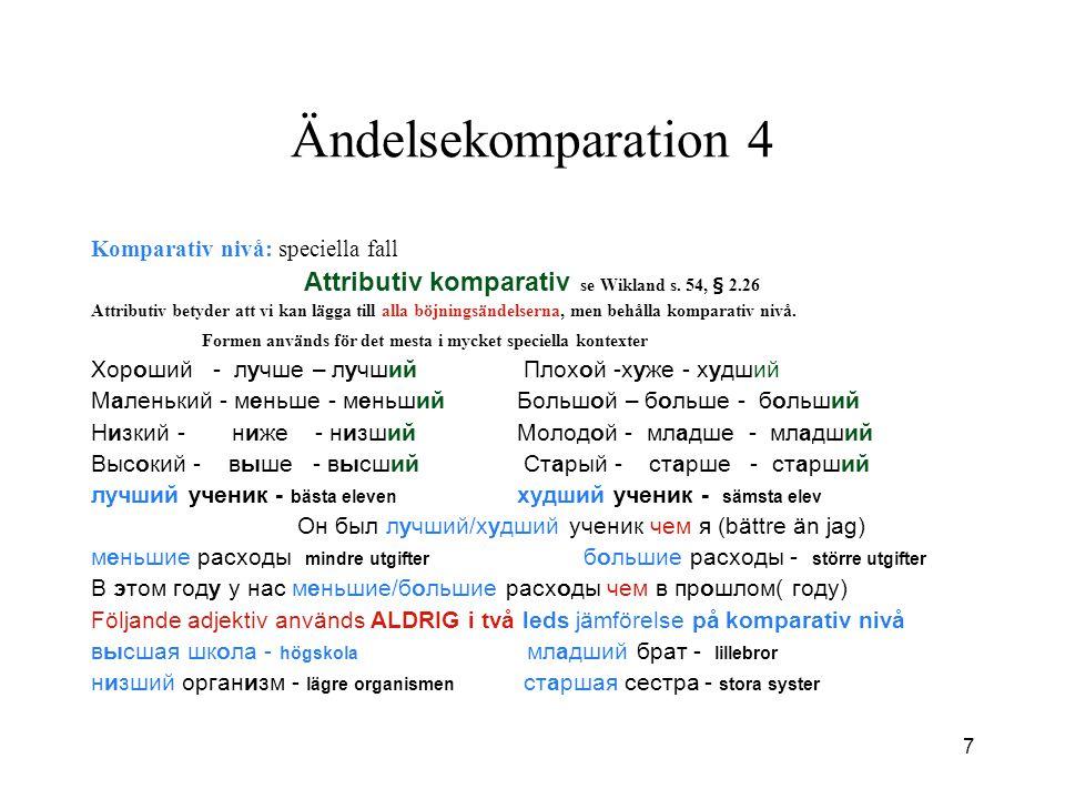 7 Ändelsekomparation 4 Komparativ nivå: speciella fall Attributiv komparativ se Wikland s.