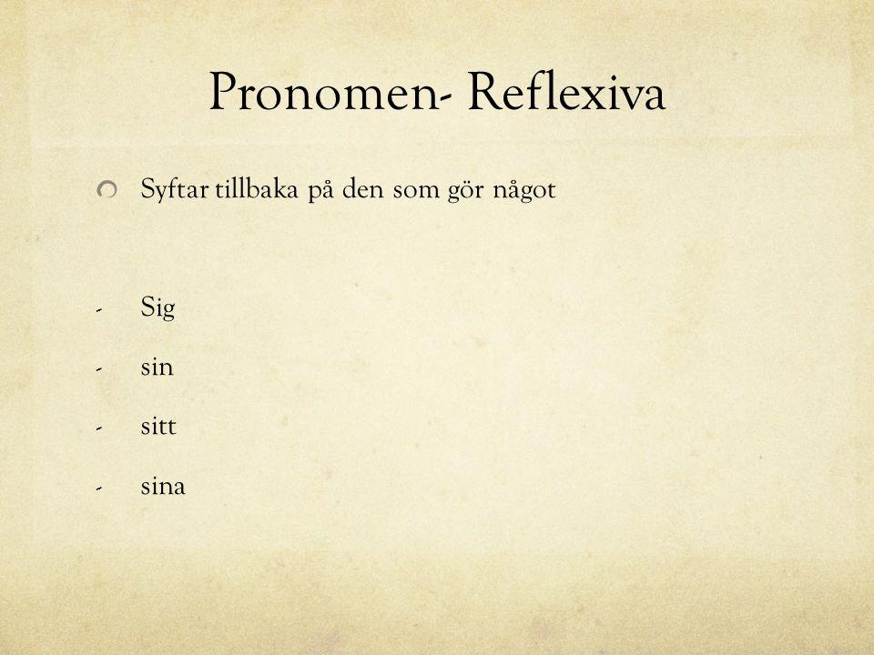 Pronomen- Reflexiva Syftar tillbaka på den som gör något - Sig - sin - sitt - sina