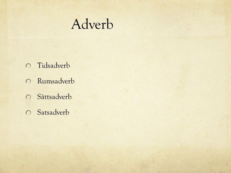 Adverb Tidsadverb Rumsadverb Sättsadverb Satsadverb