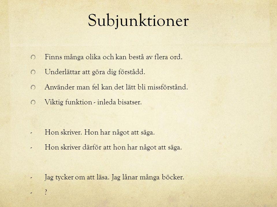 Subjunktioner Finns många olika och kan bestå av flera ord.