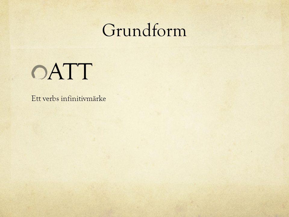 Grundform ATT Ett verbs infinitivmärke