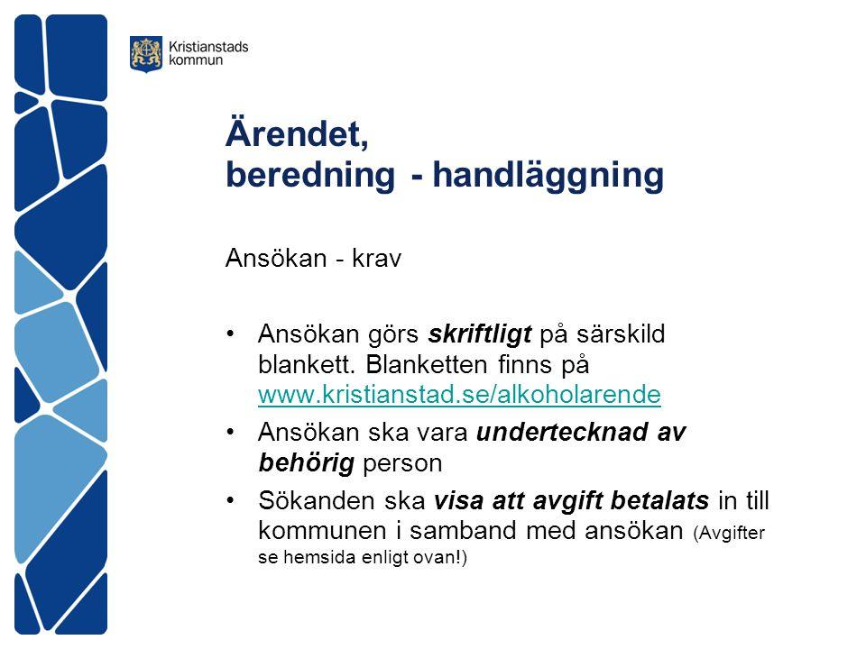 Ärendet, beredning - handläggning Ansökan - krav Ansökan görs skriftligt på särskild blankett. Blanketten finns på www.kristianstad.se/alkoholarende w