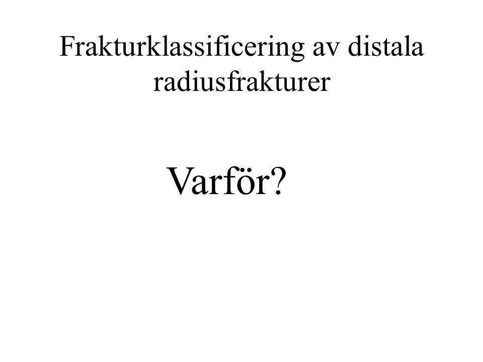 Frakturklassificering av distala radiusfrakturer Varför?