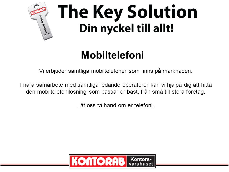 Mobiltelefoni Vi erbjuder samtliga mobiltelefoner som finns på marknaden.