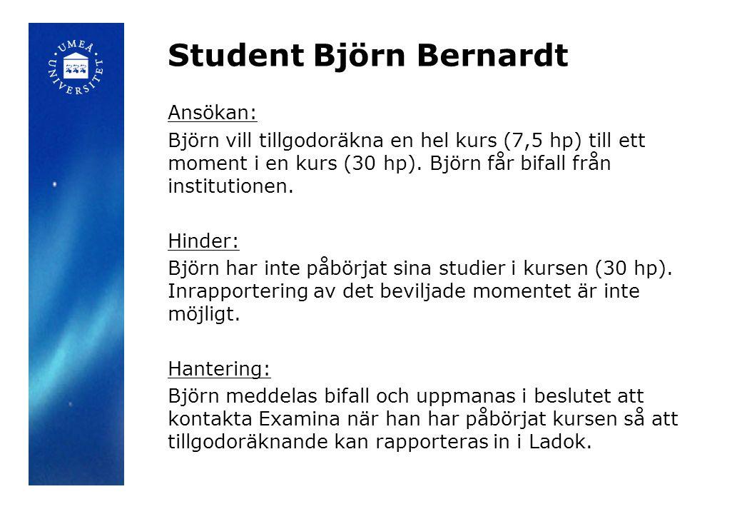 Student Björn Bernardt Ansökan: Björn vill tillgodoräkna en hel kurs (7,5 hp) till ett moment i en kurs (30 hp).