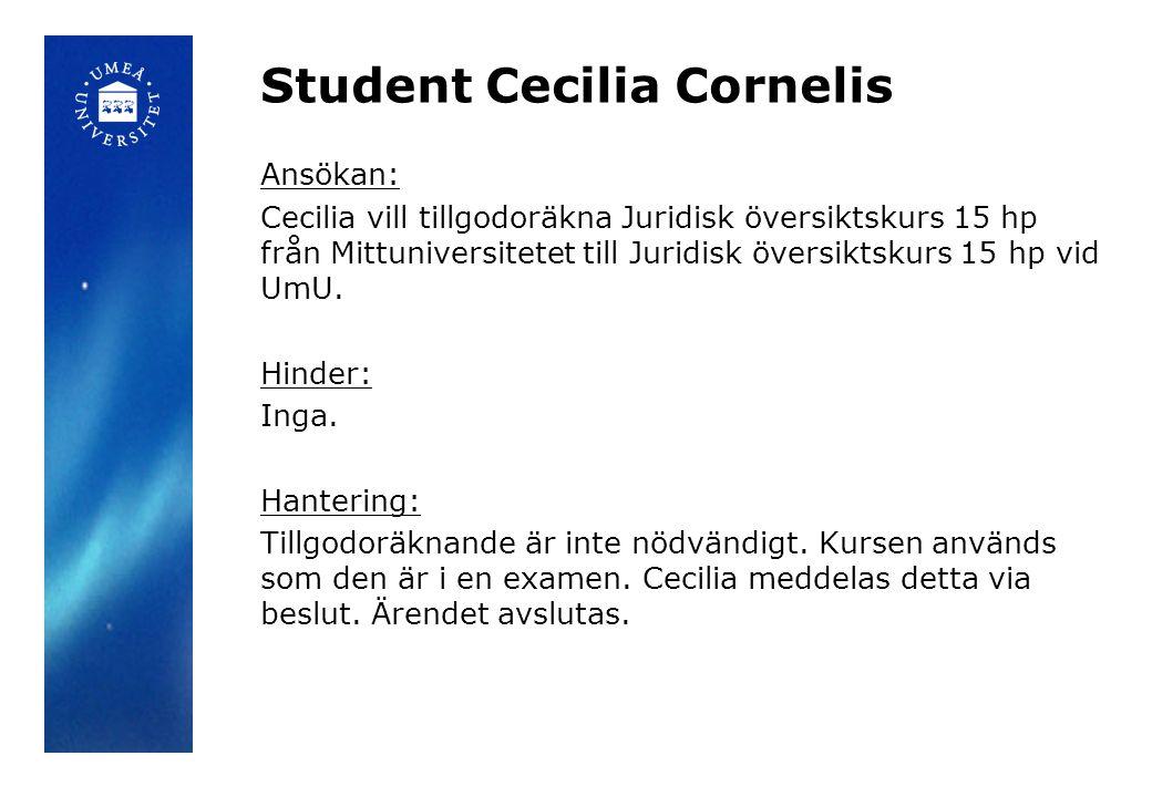 Student Cecilia Cornelis Ansökan: Cecilia vill tillgodoräkna Juridisk översiktskurs 15 hp från Mittuniversitetet till Juridisk översiktskurs 15 hp vid UmU.