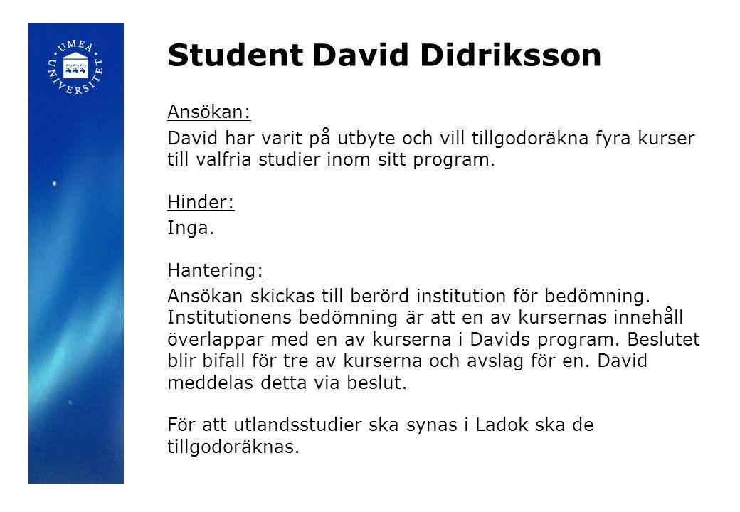 Student David Didriksson Ansökan: David har varit på utbyte och vill tillgodoräkna fyra kurser till valfria studier inom sitt program.