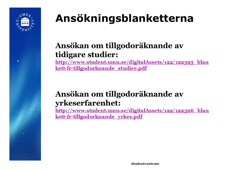 Ansökningsblanketterna Studentcentrum Ansökan om tillgodoräknande av tidigare studier: http://www.student.umu.se/digitalAssets/122/122395_blan kett-fr-tillgodorknande_studier.pdf Ansökan om tillgodoräknande av yrkeserfarenhet: http://www.student.umu.se/digitalAssets/122/122396_blan kett-fr-tillgodorknande_yrkes.pdf