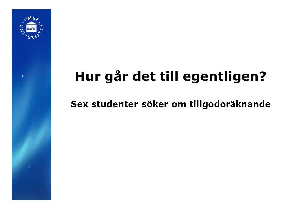 Student Amanda Andersson En ansökan om tillgodoräknande kommer till Studentcentrum/Examina Hinder: -otydlig ansökan -inga bifogade dokument (kursplaner och studieintyg) Hantering: -Examina ber studenten komplettera med nödvändig information.