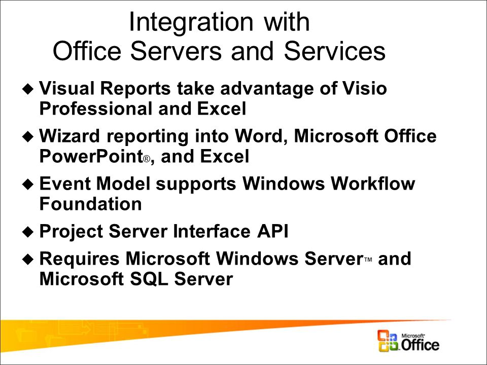 Integration with Office Servers and Services  Visual Reports take advantage of Visio Professional and Excel  Wizard reporting into Word, Microsoft O