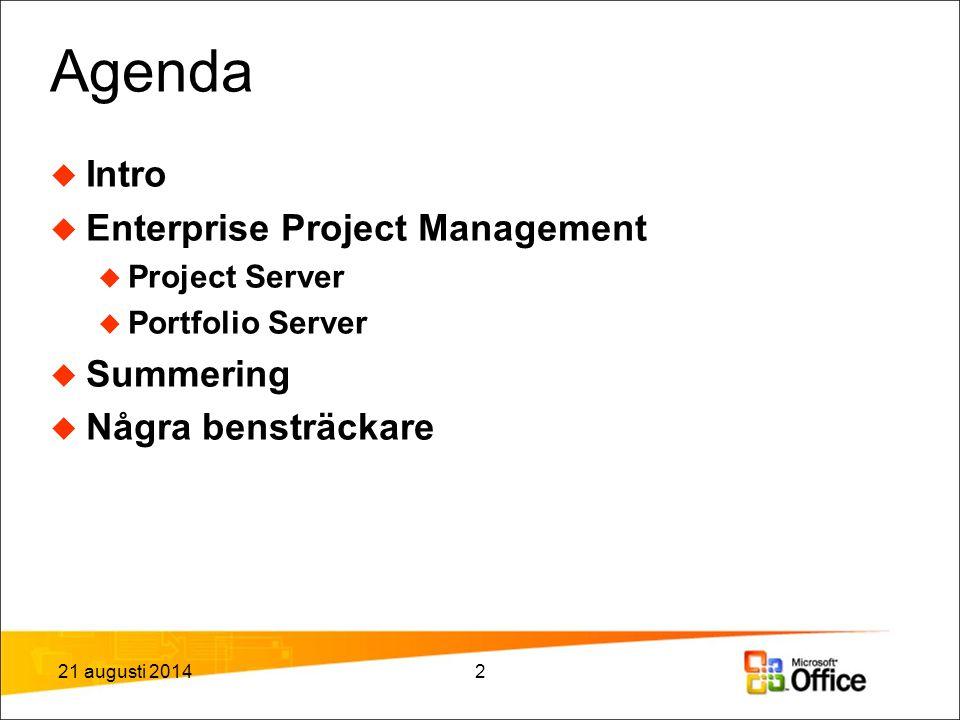 Agenda  Intro  Enterprise Project Management  Project Server  Portfolio Server  Summering  Några bensträckare 21 augusti 20142