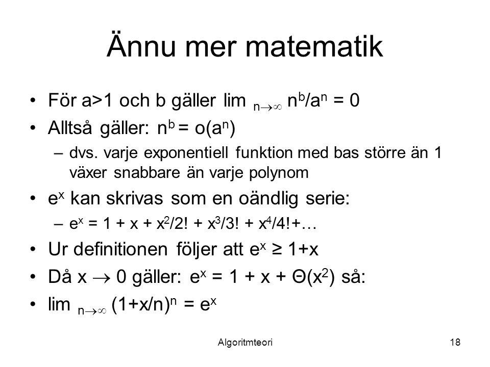 Algoritmteori18 Ännu mer matematik För a>1 och b gäller lim n  n b /a n = 0 Alltså gäller: n b = o(a n ) –dvs.