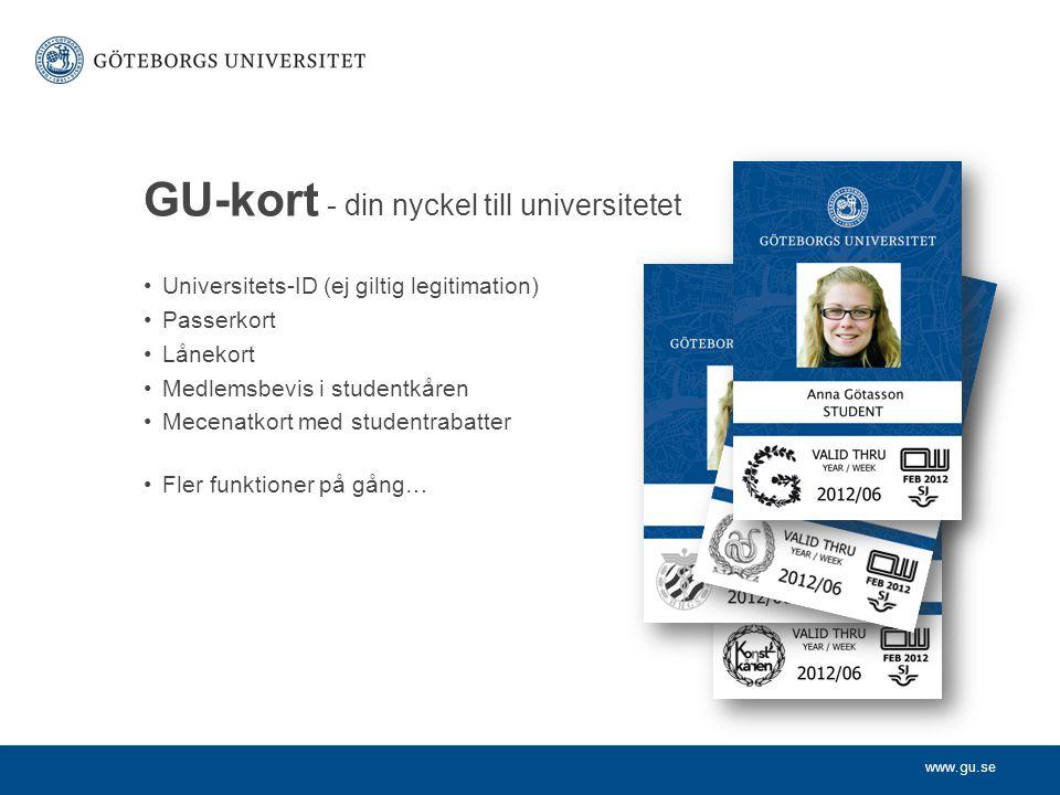 www.gu.se Universitets-ID (ej giltig legitimation) Passerkort Lånekort Medlemsbevis i studentkåren Mecenatkort med studentrabatter Fler funktioner på gång… GU-kort - din nyckel till universitetet