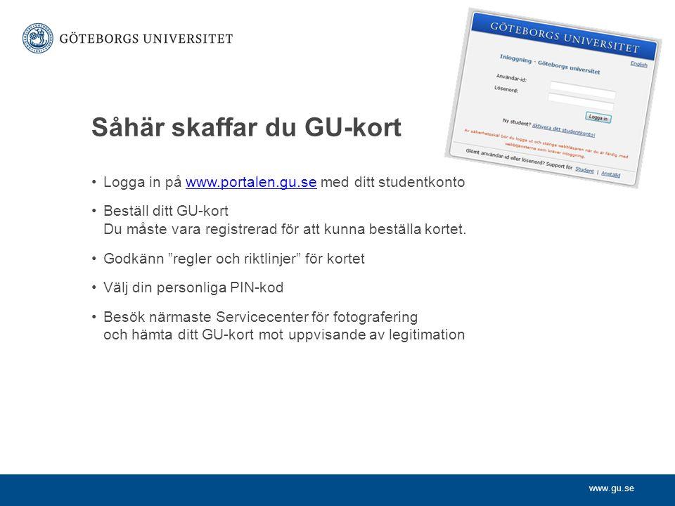 www.gu.se Såhär skaffar du GU-kort Logga in på www.portalen.gu.se med ditt studentkontowww.portalen.gu.se Beställ ditt GU-kort Du måste vara registrerad för att kunna beställa kortet.