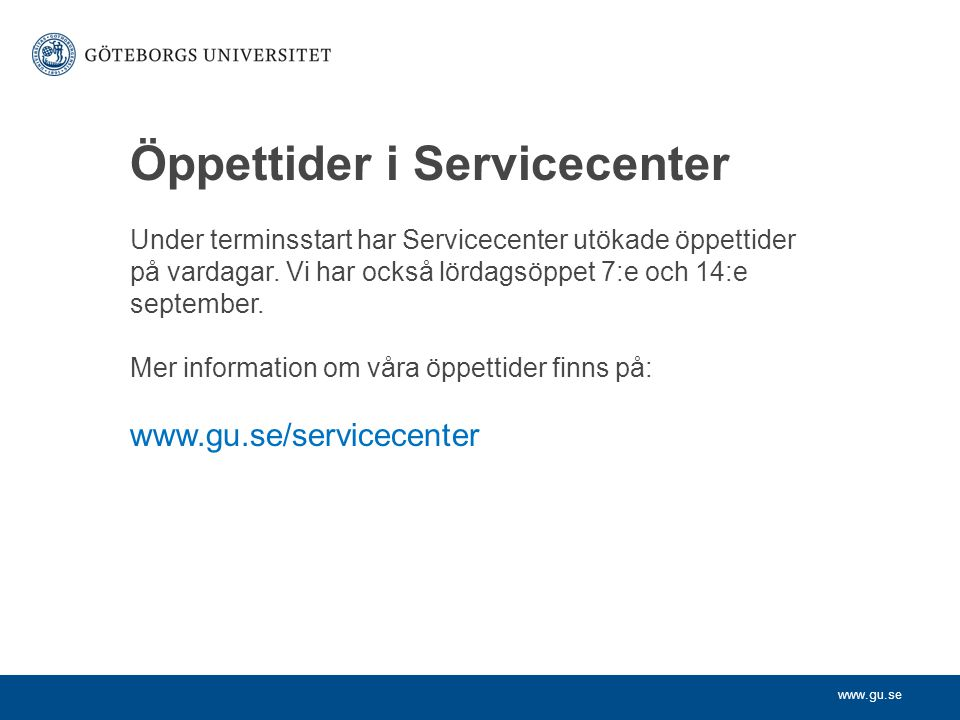 www.gu.se Kontakta Servicecenter Telefon 031-786 6500 E-mail servicecenter@gu.se