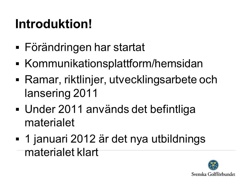 Introduktion!  Förändringen har startat  Kommunikationsplattform/hemsidan  Ramar, riktlinjer, utvecklingsarbete och lansering 2011  Under 2011 anv