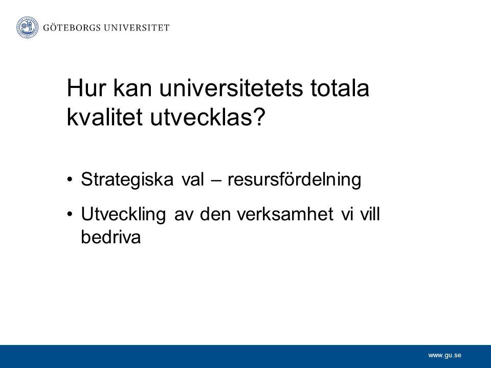 www.gu.se Hur kan universitetets totala kvalitet utvecklas.