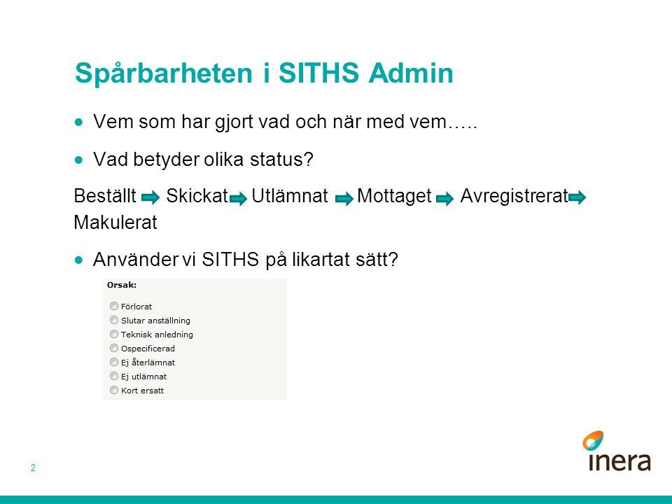 Spårbarheten i SITHS Admin  Vem som har gjort vad och när med vem…..  Vad betyder olika status? Beställt Skickat Utlämnat Mottaget Avregistrerat Mak