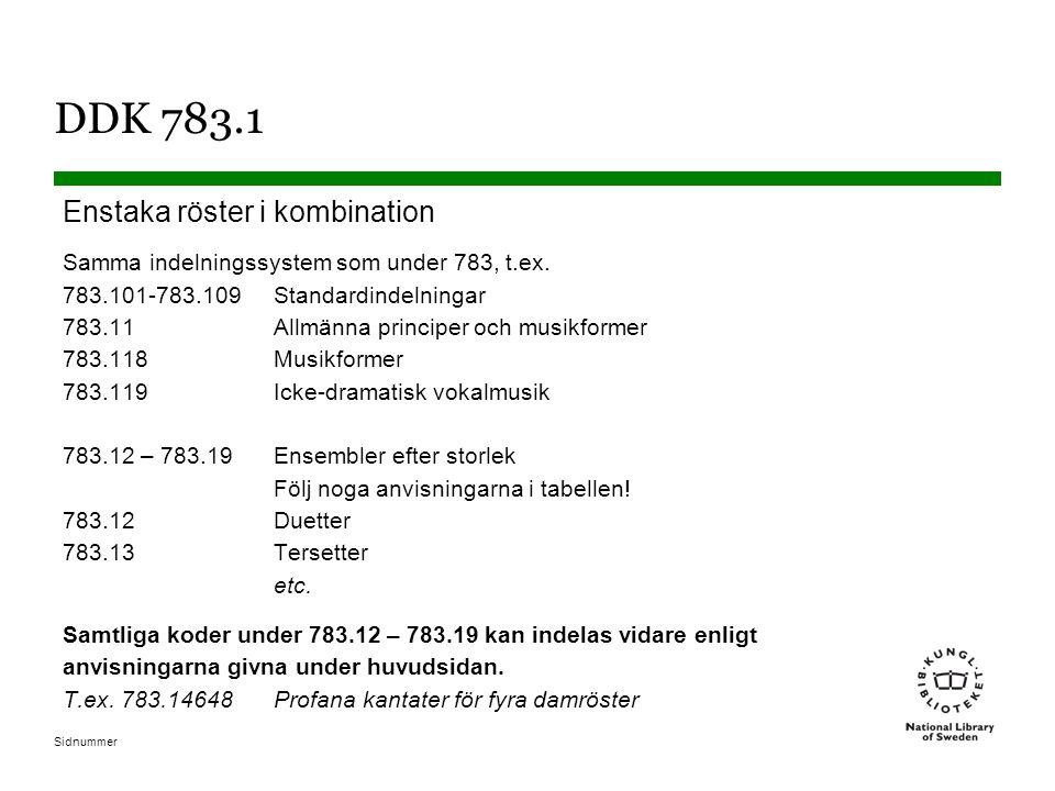 Sidnummer DDK 783.1 Enstaka röster i kombination Samma indelningssystem som under 783, t.ex. 783.101-783.109Standardindelningar 783.11Allmänna princip