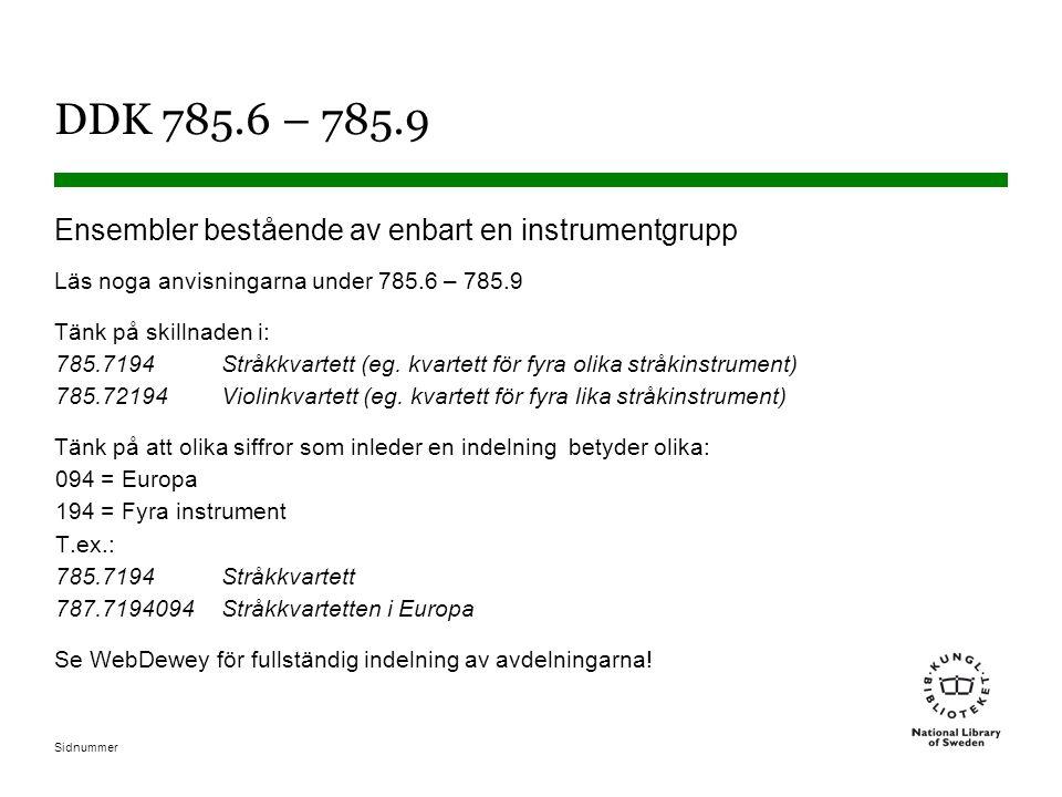Sidnummer DDK 785.6 – 785.9 Ensembler bestående av enbart en instrumentgrupp Läs noga anvisningarna under 785.6 – 785.9 Tänk på skillnaden i: 785.7194Stråkkvartett (eg.
