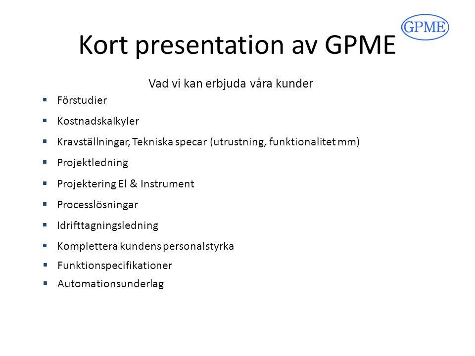 Kort presentation av GPME  Förstudier  Kostnadskalkyler  Processlösningar  Kravställningar, Tekniska specar (utrustning, funktionalitet mm)  Idri