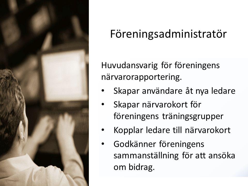 Föreningsadministratör Huvudansvarig för föreningens närvarorapportering. Skapar användare åt nya ledare Skapar närvarokort för föreningens träningsgr