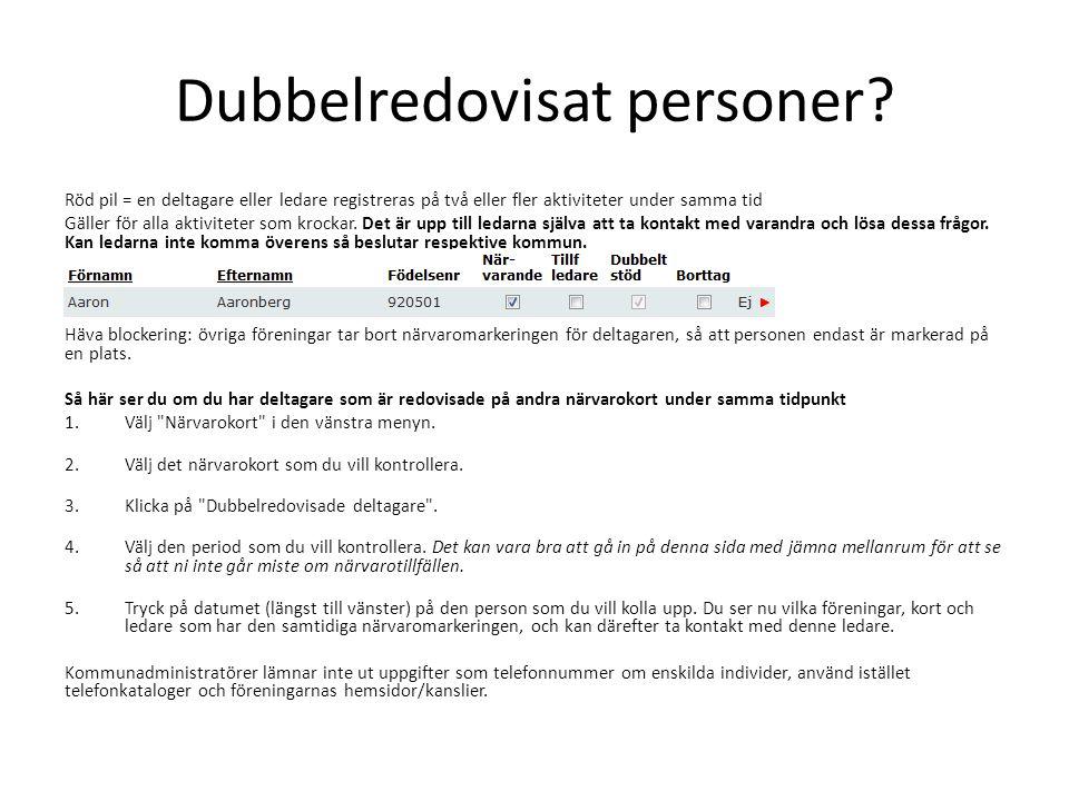 Dubbelredovisat personer? Röd pil = en deltagare eller ledare registreras på två eller fler aktiviteter under samma tid Gäller för alla aktiviteter so