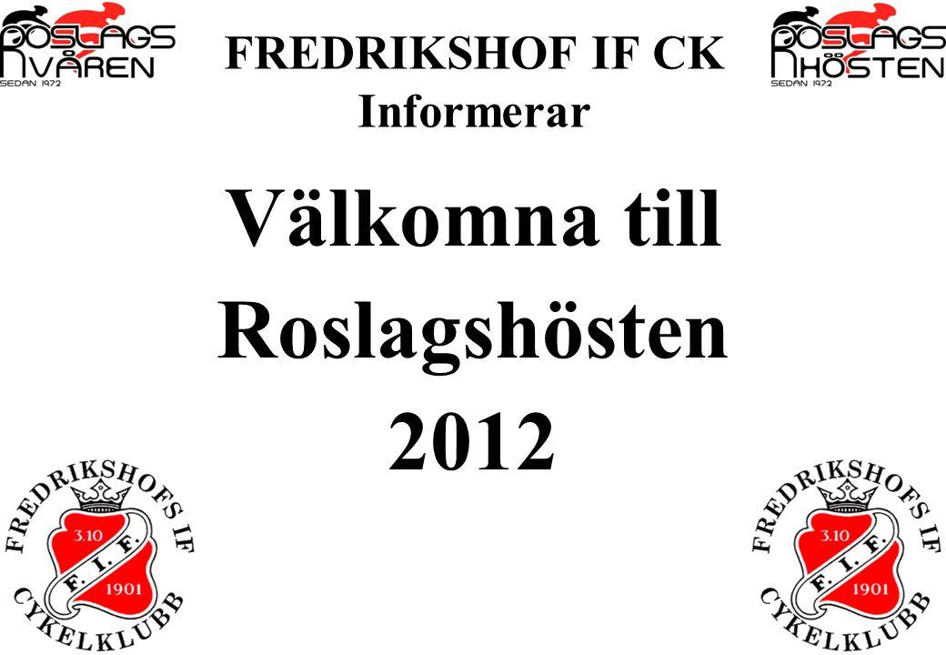 FREDRIKSHOF IF CK Informerar Välkomna till Roslagshösten 2012