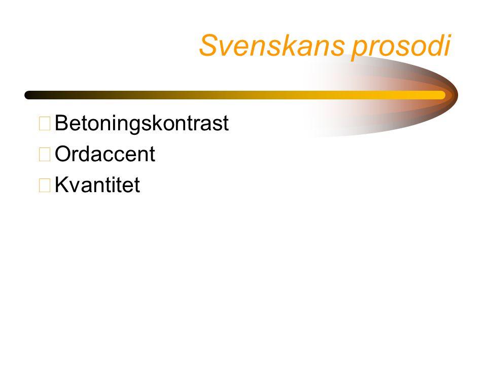 Svenskans prosodi •Betoningskontrast •Ordaccent •Kvantitet