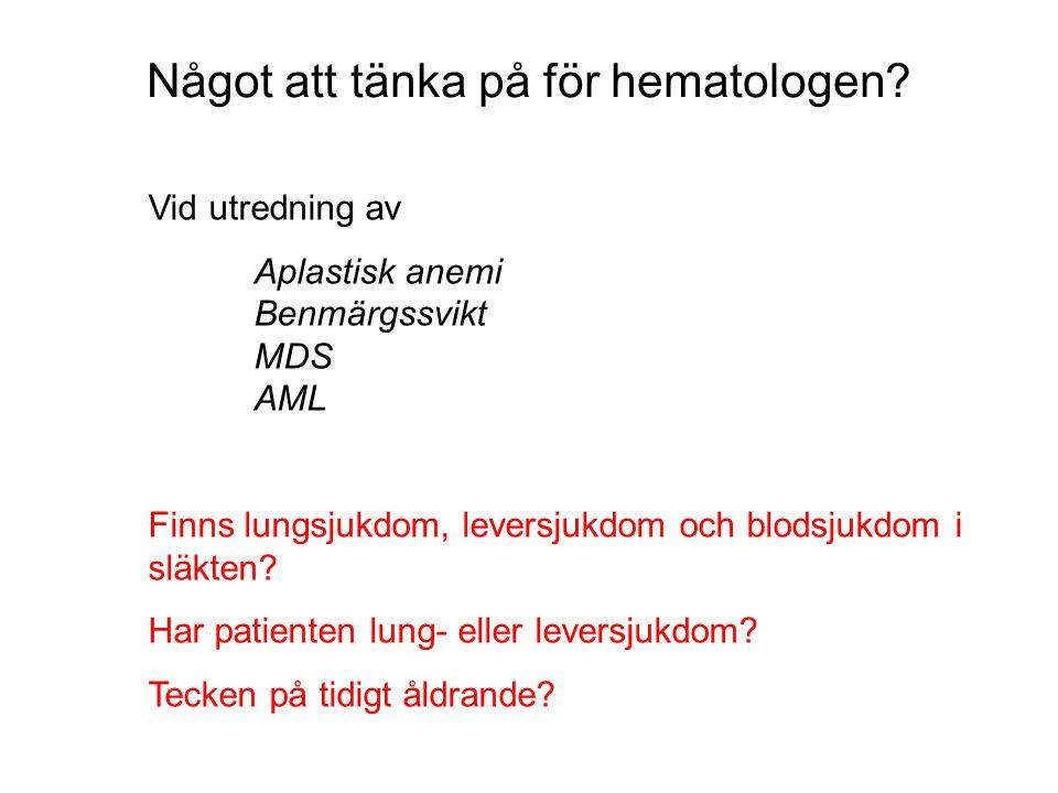 Vid utredning av Aplastisk anemi Benmärgssvikt MDS AML Finns lungsjukdom, leversjukdom och blodsjukdom i släkten.