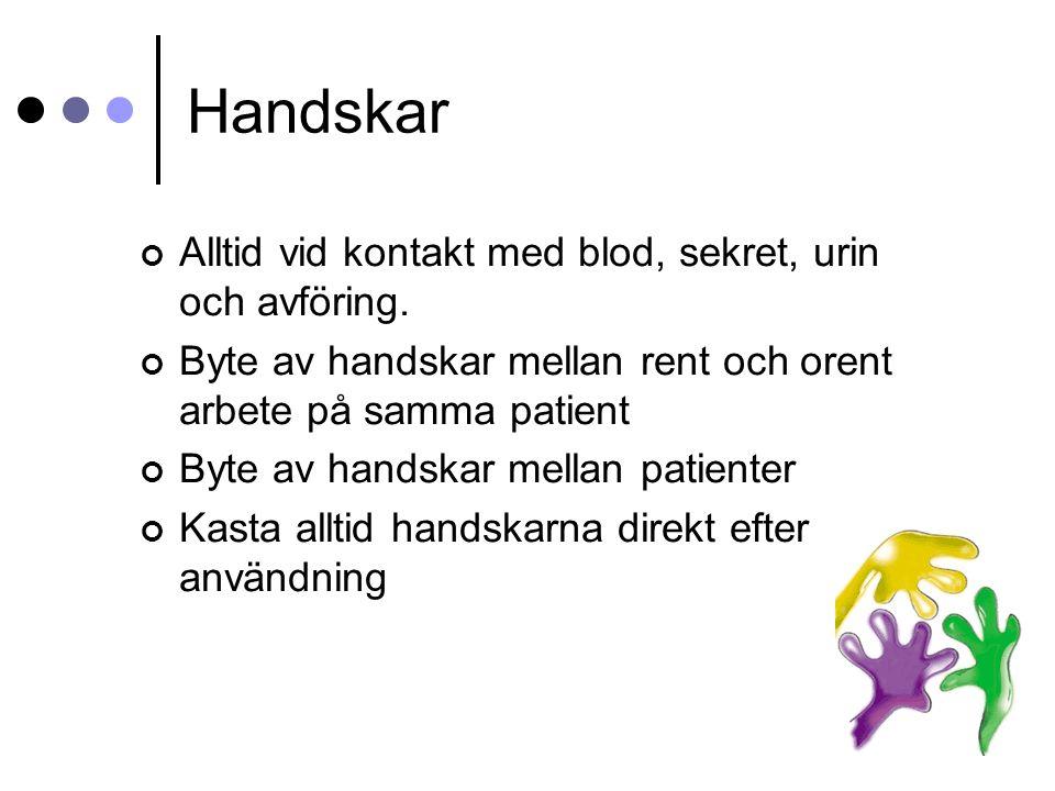 Handskar Alltid vid kontakt med blod, sekret, urin och avföring.