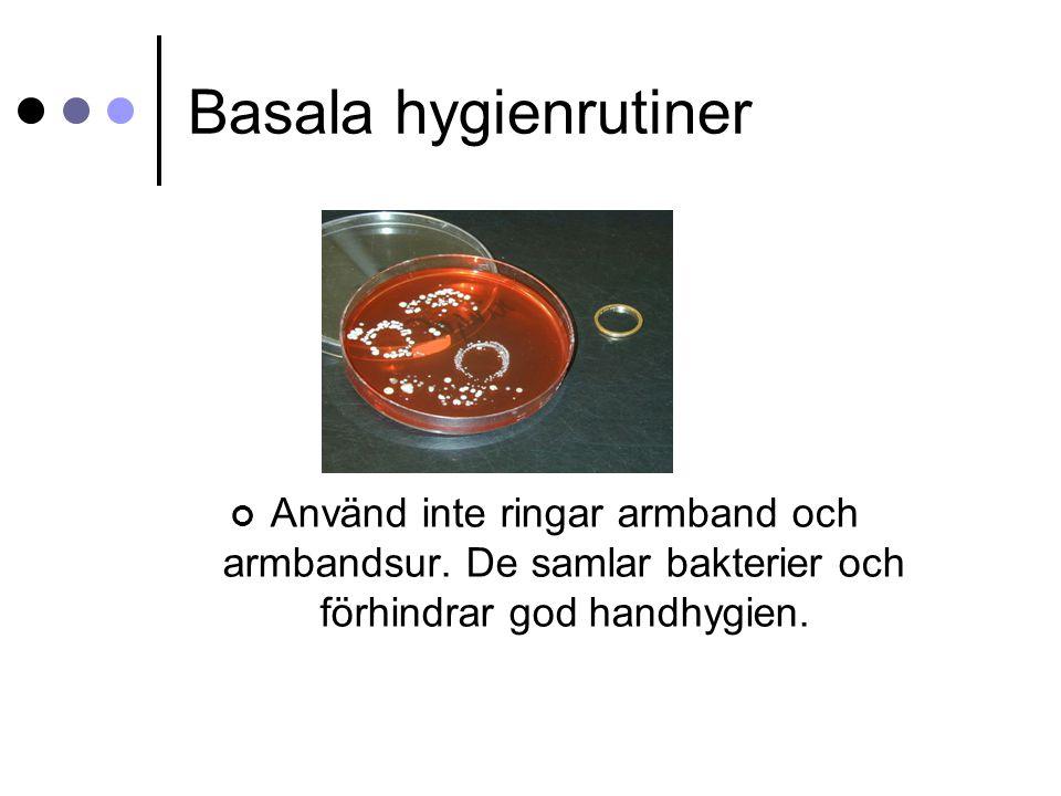 Basala hygienrutiner Använd inte ringar armband och armbandsur.