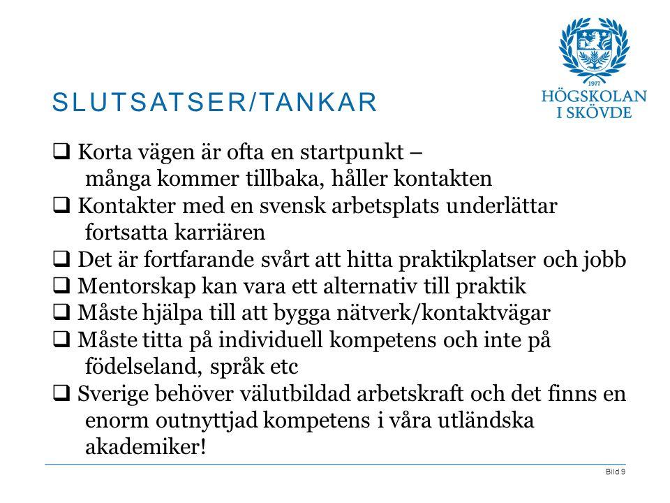 Bild 9  Korta vägen är ofta en startpunkt – många kommer tillbaka, håller kontakten  Kontakter med en svensk arbetsplats underlättar fortsatta karri