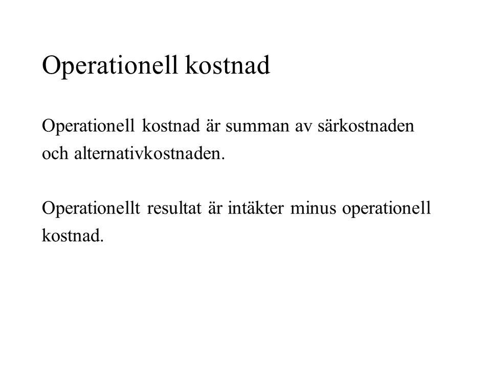 Operationell kostnad Operationell kostnad är summan av särkostnaden och alternativkostnaden. Operationellt resultat är intäkter minus operationell kos