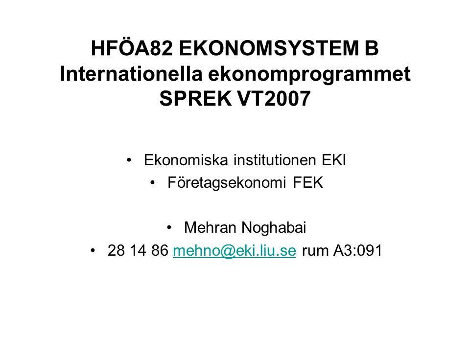 HFÖA82 EKONOMSYSTEM B Internationella ekonomprogrammet SPREK VT2007 Ekonomiska institutionen EKI Företagsekonomi FEK Mehran Noghabai 28 14 86 mehno@ek