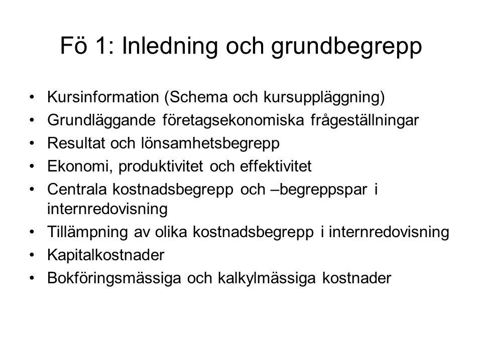 Fö 1: Inledning och grundbegrepp Kursinformation (Schema och kursuppläggning) Grundläggande företagsekonomiska frågeställningar Resultat och lönsamhet